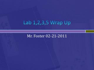Lab 1,2,3,5 Wrap Up