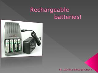 Rechargeable                    batteries!