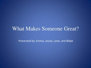 What Makes Someone Great?