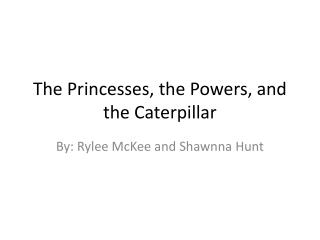 The Princesses, the Powers, and the Caterpillar