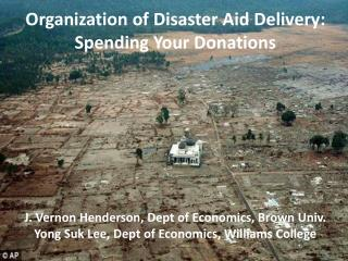 Organization of Disaster Aid Delivery:  Spending  Y our  D onations
