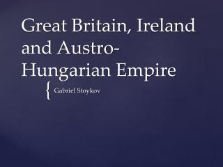 Great Britain, Ireland and Austro-Hungarian Empire