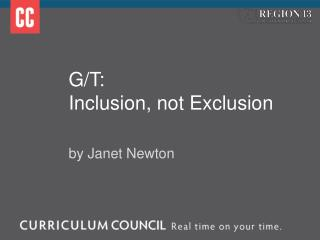 G/T:  Inclusion, not Exclusion