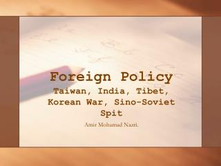 Foreign Policy   Taiwan, India, Tibet, Korean War, Sino-Soviet Spit