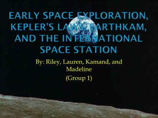 Early Space Exploration,  Kepler's  Laws,  EarthKam , and the International Space Station