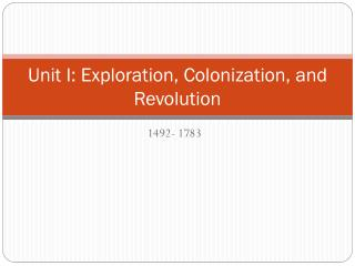 Unit I: Exploration, Colonization, and Revolution