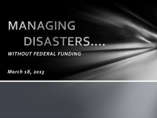 MANAGING DISASTERS….
