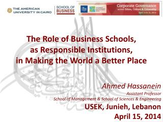 The Role of Business Schools,  as Responsible Institutions,  in Making the World a Better Place