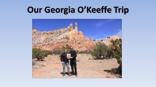 Our Georgia O'Keeffe Trip