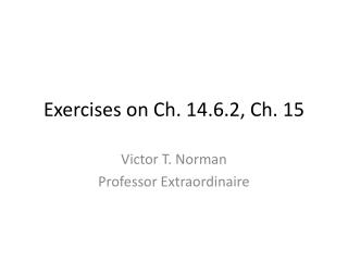 Exercises on Ch. 14.6.2 , Ch.  15