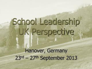 School Leadership  UK Perspective