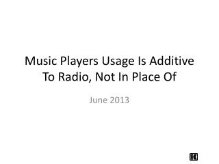 Music Players Usage Is Additive To Radio, Not In Place Of