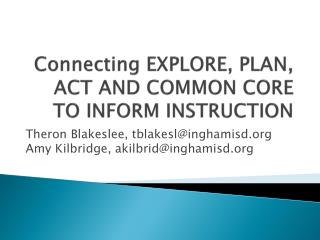 Connecting EXPLORE, PLAN, ACT AND COMMON CORE TO INFORM INSTRUCTION