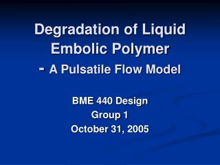 Degradation of Liquid Embolic Polymer -  A Pulsatile Flow Model