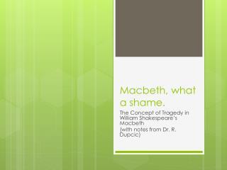 Macbeth , what a shame.