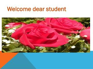 Welcome dear student