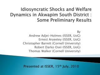 Idiosyncratic Shocks and Welfare Dynamics in Akwapim South District : Some Preliminary Results