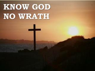 Know God No Wrath