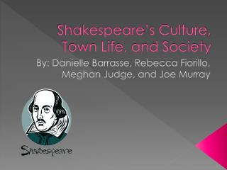 Shakespeare's Culture, Town Life, and Society