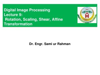 Digital Image Processing Lecture 9:  Rotation, Scaling, Shear, Affine Transformation