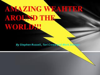 AMAZING WEAHTER AROUND THE WORLD!!!