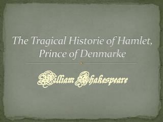 The Tragical Historie of Hamlet, Prince of Denmarke