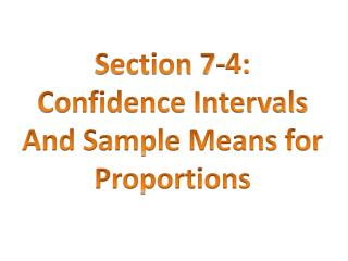 Section  7-4: Confidence Intervals  And Sample Means for Proportions