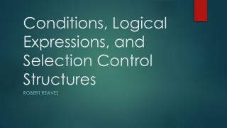 Conditions, Logical Expressions, and Selection Control Structures