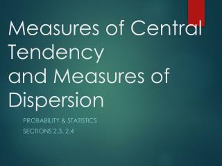 Measures of Central Tendency  and Measures of Dispersion