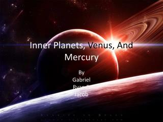 Inner Planets,  Venus, And  Mercury