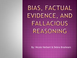 Bias,  Factual evidence,  and Fallacious Reasoning