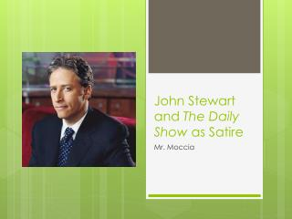 John Stewart and  The Daily Show  as Satire