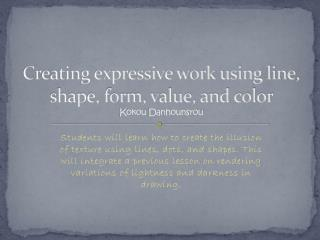 Creating expressive work using line, shape, form, value, and color Kokou Danhounsrou