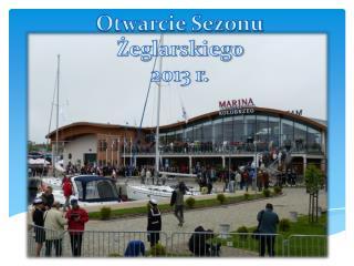 Otwarcie Sezonu Żeglarskiego  2013 r.