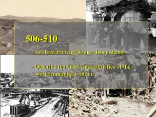 506-510 	- Analyze Primary Source Documents. 	- Describe the  mining……