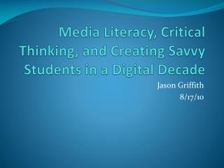 Media Literacy, Critical Thinking, and Creating Savvy Students in a Digital Decade