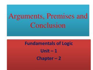 Arguments, Premises and Conclusion