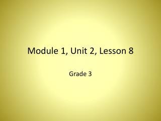 Module 1, Unit 2, Lesson  8