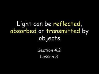 Light can be  reflected ,  absorbed  or  transmitted  by objects