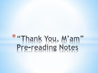 """Thank You,  M'am "" Pre-reading Notes"