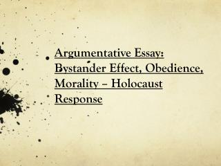 Argumentative Essay: Bystander Effect, Obedience, Morality – Holocaust Response