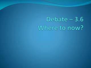 Debate – 3.6  Where to now?
