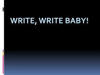 Write, Write Baby!