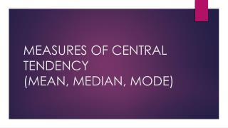 MEASURES OF CENTRAL TENDENCY (MEAN, MEDIAN, MODE)