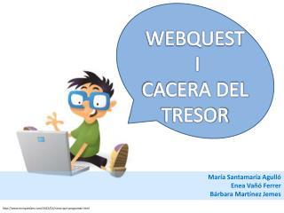 WEBQUEST  I  CACERA DEL TRESOR