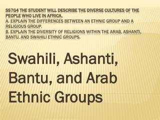 Swahili, Ashanti, Bantu, and Arab Ethnic  G roups