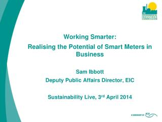 Working Smarter:  Realising the Potential of Smart Meters in Business Sam Ibbott