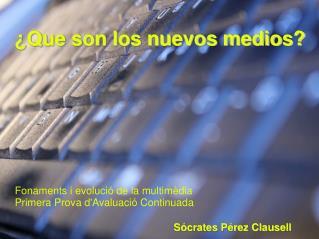 Què són els nous mitjans? - Sócrates Pérez Clausell
