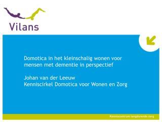Domotica in het kleinschalig wonen voor mensen met dementie in perspectief Johan van der Leeuw