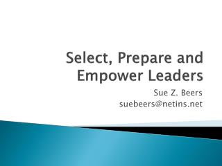 Select, Prepare and Empower Leaders